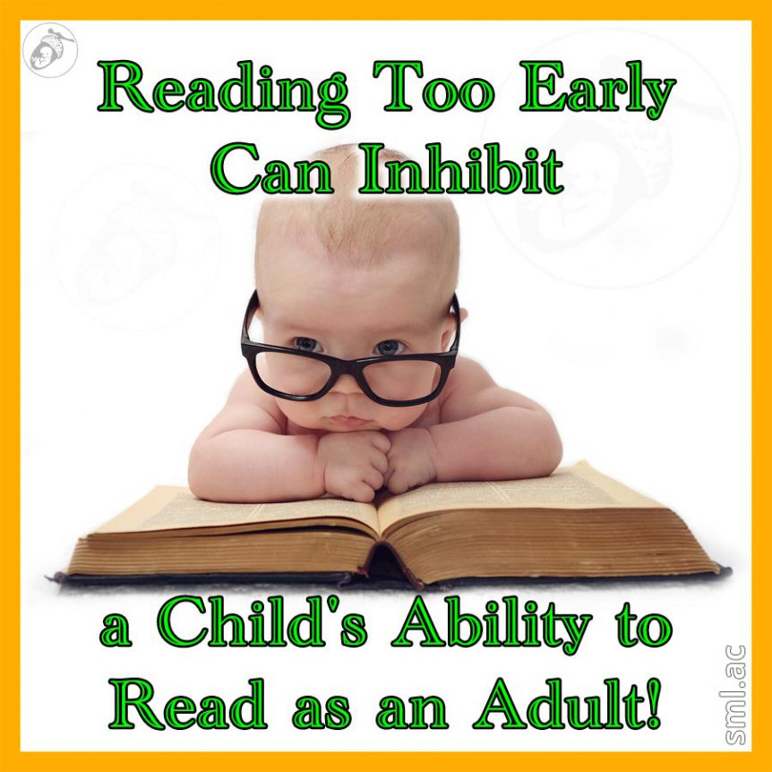 Reading Too Early Can Inhibit a Child's Ability to Read as an Adult!