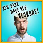 New Dads Make New Neurons!