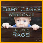 Baby Cages Were Once All the Rage!