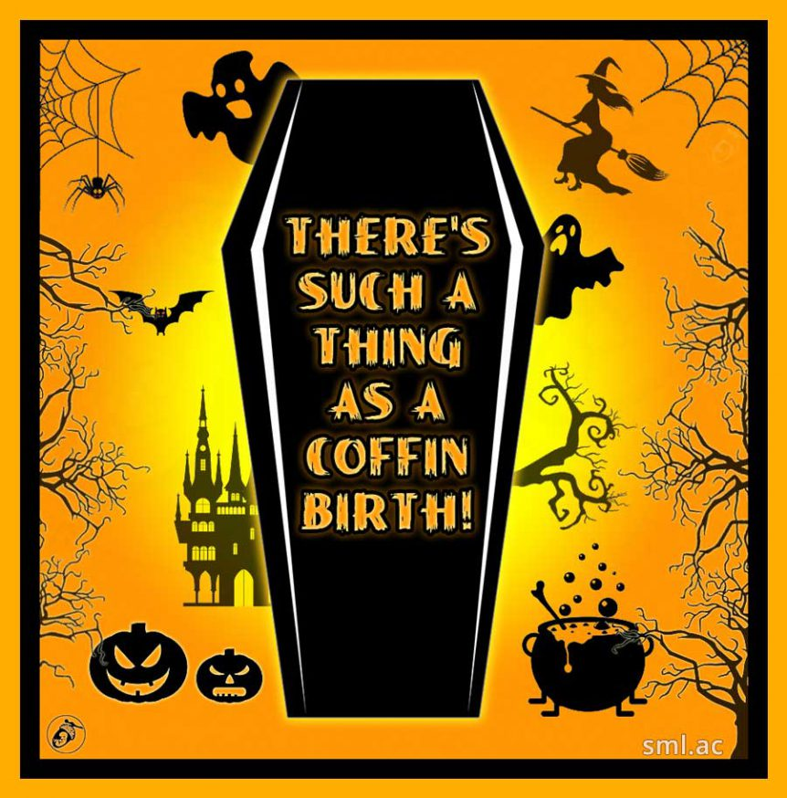 There's Such a Thing as a Coffin Birth!