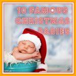 10 Famous Christmas Babies