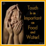 Touch Is as Important as Food and Water!