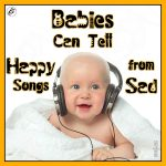 Babies Can Tell Happy Songs from Sad!