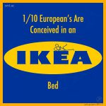 1/10 Europeans Are Conceived on an Ikea Bed!