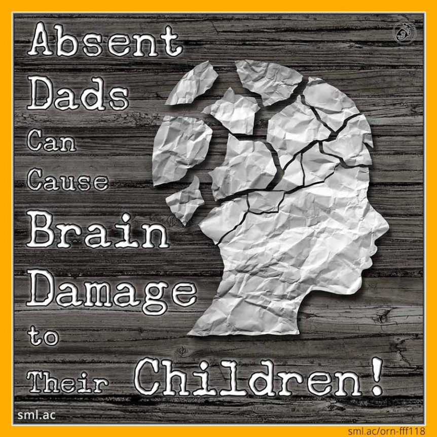 Absent Dads Can Cause Brain Damage to their Children