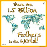 There Are 1.5 Billion Fathers in the World!