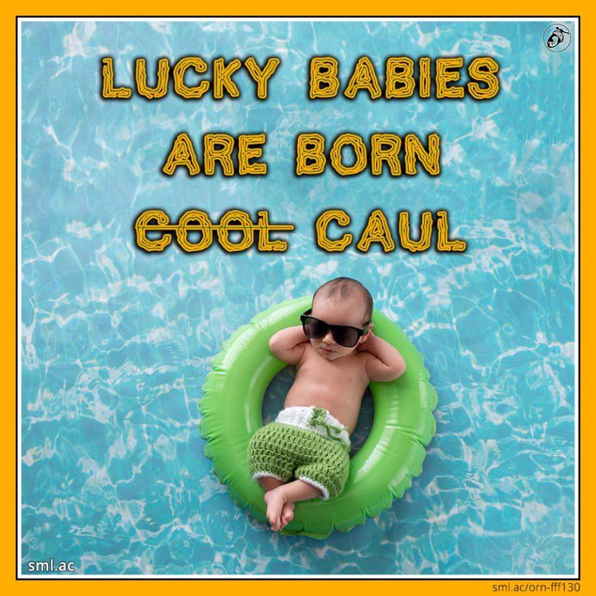 Lucky Babies Are Born Caul!
