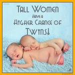 Tall Women Have a Higher Chance of Twins!