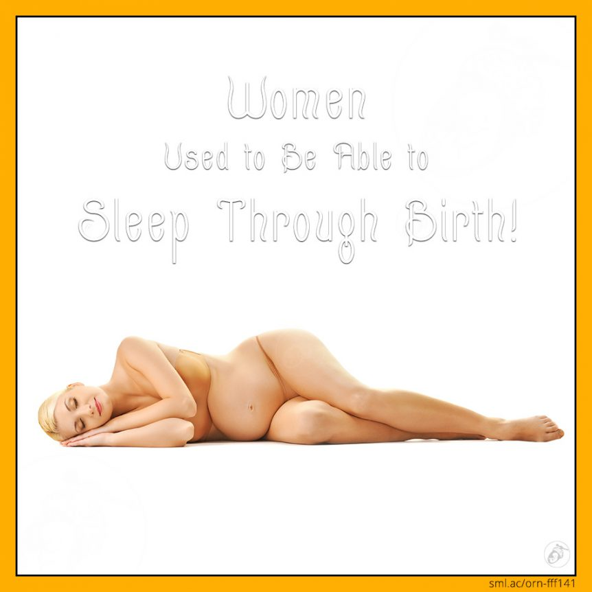 Women Used to Be Able to Sleep Through Birth!
