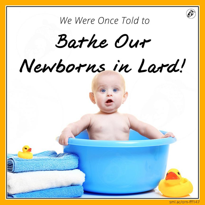 We Were Once Told to Bathe Our Newborns in Lard!