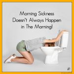 Morning Sickness Doesn't Always Happen in The Morning!