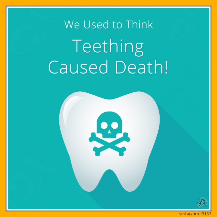We Used to Think Teething Caused Death!