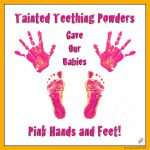 Tainted Teething Powders Gave Our Babies Pink Hands and Feet