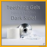 Teething Gels Have a Hidden Dark Side!