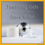 Teething Gels Have a Hidden Dark Side!