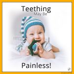 Teething May Be Painless!