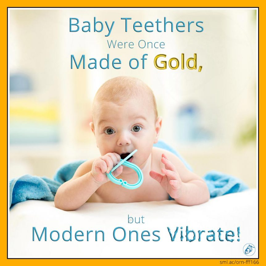 Baby Teethers Were Once Made of Gold, but Modern Ones Vibrate!