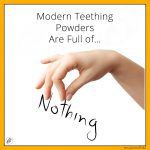 Modern teething powders are full of… NOTHING!