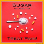 Sugar Is Used to Treat Pain!