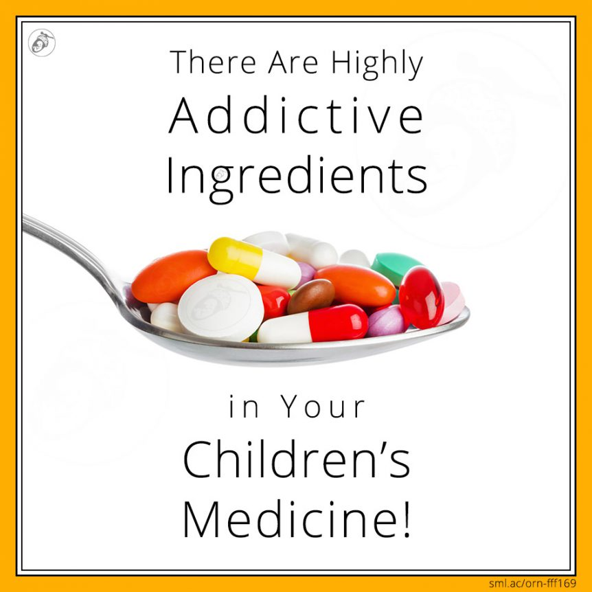 There Are Highly Addictive Ingredients in Your Children's Medicine