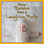 Some Babies Have a Laughing Party!