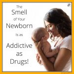 The Smell of Your Newborn Is as Addictive as Drugs